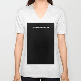 PLEASE DO NOT WASTE INK Unisex V-Neck