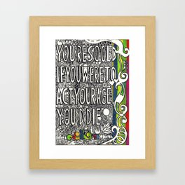 You're so old, if you were to act your age, you'd die.  Framed Art Print