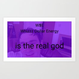 W$E is the real god Art Print