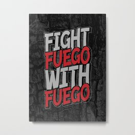Fight Fuego With Fuego Metal Print