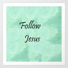 Follow Jesus Art Print