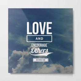 Love and Encourage Metal Print