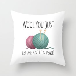 Wool You Just Let Me Knit In Peace Throw Pillow