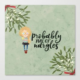 Probably full of nargles Canvas Print
