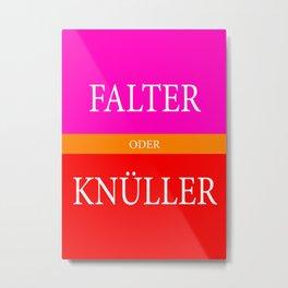 Falter oder Knüller Metal Print