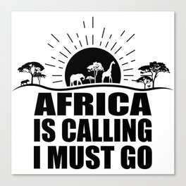 Africa is calling i must go. Canvas Print