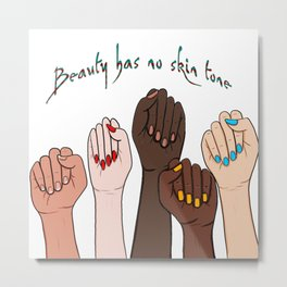 Beauty has no skin tone Fists Strong Women Blue-Brown Text Metal Print
