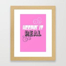 Keepin' It Real Framed Art Print