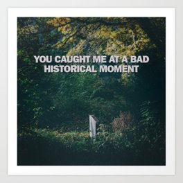 You caught me at a bad historical moment by Muqdisho Art Print
