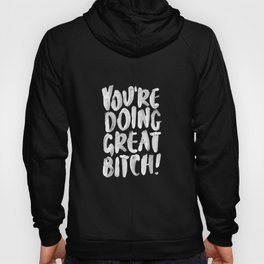 You're Doing Great Bitch funny motivational typography black and white hand painted Hoody