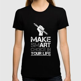 Make Smart Choice In Your Life Slice Of Life Goals Achievement Motivation Inspirational Statement T-shirt