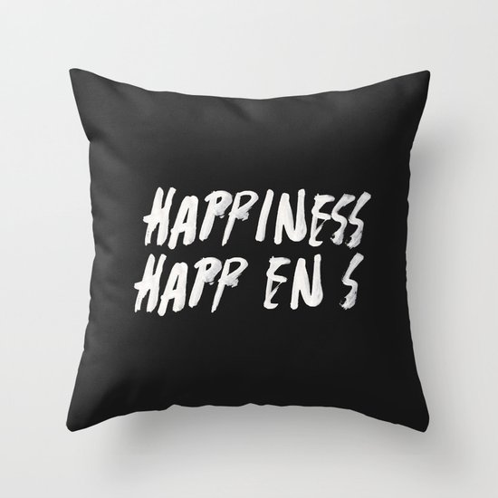 HAPPINESS HAPPENS Throw Pillow