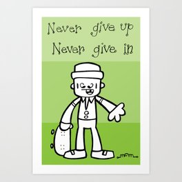 Never give up, Never give in. Art Print