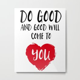Do good and good will come to you Metal Print