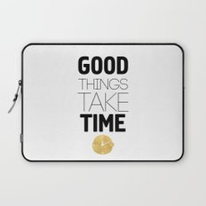 GOOD THINGS TAKE TIME - wisdom quote Laptop Sleeve