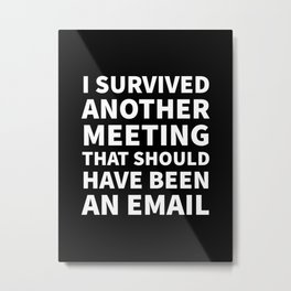 I Survived Another Meeting That Should Have Been an Email (Black) Metal Print