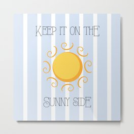 Keep it on the sunny side! Metal Print
