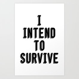 I Intend To Survive Art Print
