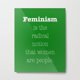 Feminism is the radical notion that women are people - green Metal Print
