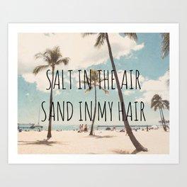Salt in the air Sand in my hair Art Print
