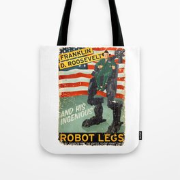 Franklin D. Roosevelt and his Amazing Robot Legs.... Tote Bag