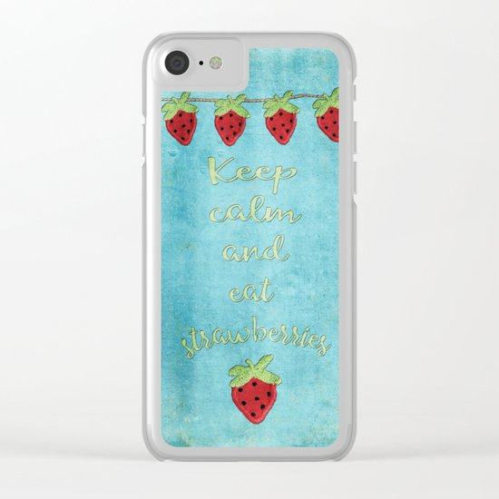 Keep calm and eat strawberries I Fruit Food Strawberry Clear iPhone Case