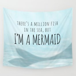 There's A Million Fish In The Sea, But I'm A Mermaid Wall Tapestry