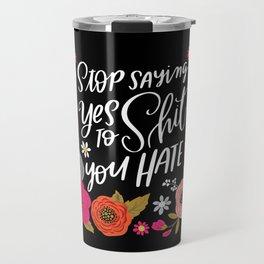 Pretty Swe*ry: Stop Saying Yes To Shit You Hate Travel Mug