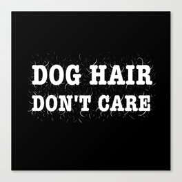 Dog Hair Don't Care Canvas Print