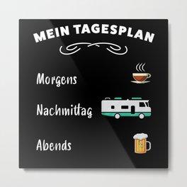 Mein Tagesplan: Kaffee, Wohnmobil & Bier Metal Print