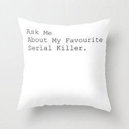 Ask Me About My Favourite Serial Killer. Throw Pillow
