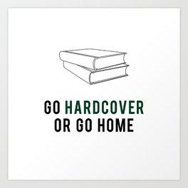 Go Hardcover or Go Home Art Print
