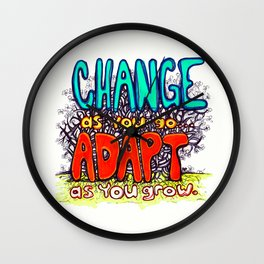 """Change as You Go, Adapt as You Grow"" by RenPenCreations Wall Clock"