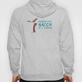 Nobody Puts Bacon In A Corner Hoody