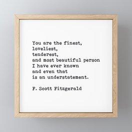 You Are The Finest Loveliest Tenderest, F. Scott Fitzgerald Quote Framed Mini Art Print