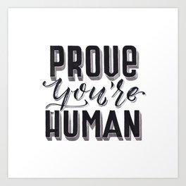 Prove You're Human Art Print