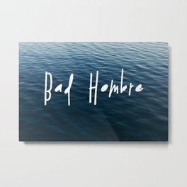 Happy Bad Hombre Metal Print