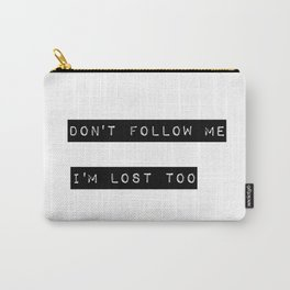 Don't follow me I'm lost too Carry-All Pouch
