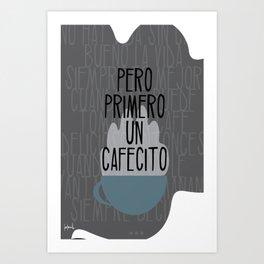 Pero Primero ... un Cafecito 10 Art Print