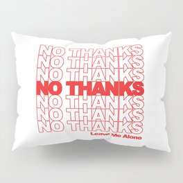 NO THANKS // Leave Me Alone (white) Pillow Sham