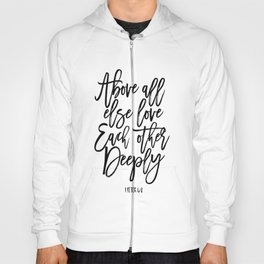 above all else love each other deeply, 1 peter 4:8, bible verse,scripture art,bible cover,love sign Hoody