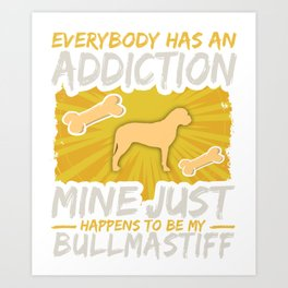 Bullmastiff Funny Dog Addiction Art Print