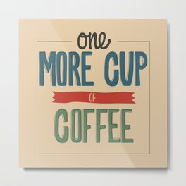 One More Cup of Coffee Metal Print