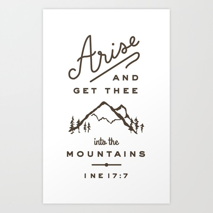 Arise and get thee into the mountains. Art Print