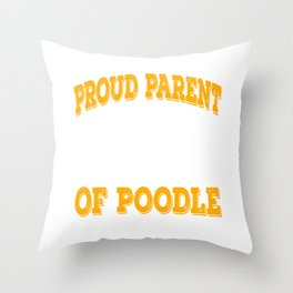 Yellowish Perfect Gift For Dog Breed Poodle Lover T-shirt Design Proud Parent Of A Poodle  Throw Pillow