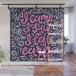 I came. I saw. I left early Wall Mural