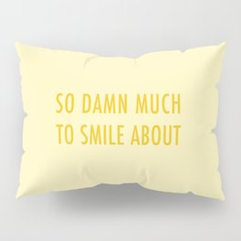 So Damn Much To Smile About - Yellow Pillow Sham