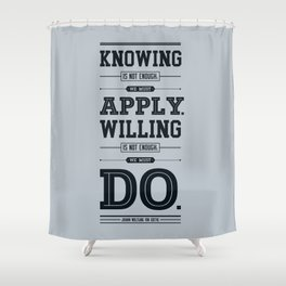 Lab No. 4 Knowing Is Not Enough Johann Wolfgang Von Goethe Motivational Quote Shower Curtain