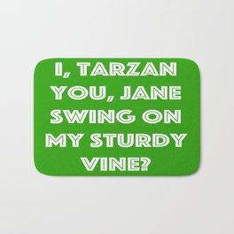I, Tarzan- You, Jane. Swing on my sturdy vine? Bath Mat