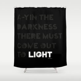 A-yin the darkness... Shower Curtain
